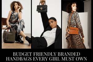 10 Budget Friendly Branded Handbags Every Girl Must Own