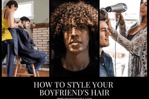 5 Tips on How to Style Your Boyfriends Hair in 2021