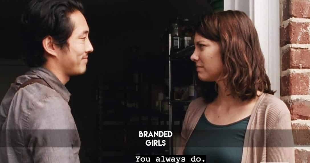 Glenn-Maggie-you-always-do 50 Cute and Funny Things to say to a Girl to Impress Her
