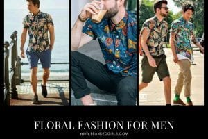 Men Floral Fashion–17 Do's and Don'ts Of Men's Floral Fashion