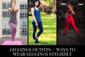 Outfits with Leggings – 20 Ways to Wear Leggings Stylishly