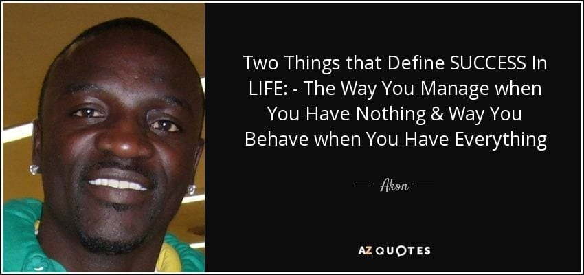 quote-two-things-that-define-success-in-life-the-way-you-manage-when-you-have-nothing-way-akon-80-93-70 Famous Black Muslims-30 Most Influential Muslims in History