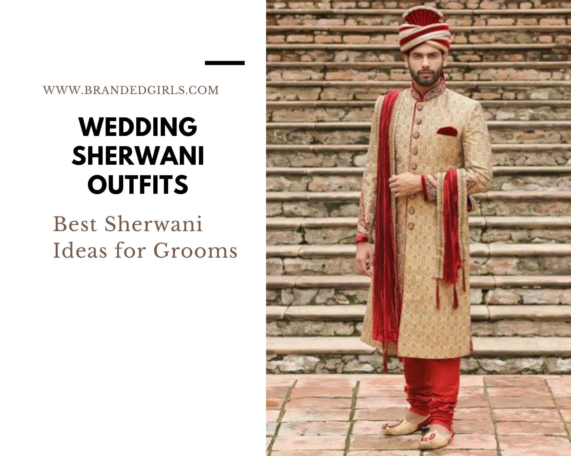 Wedding-Sherwani-Ideas Wedding Sherwani Outfits - 20 Best Sherwani Ideas for Grooms