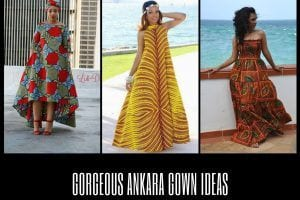 Best Ankara Gown Ideas for Women