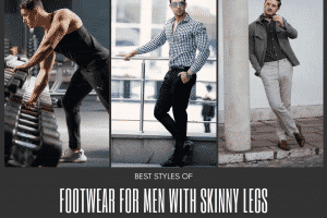 Best Footwear Ideas For Men With Skinny Legs (1)