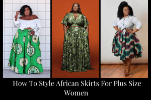 How To Style African Skirts For Plus Size Women