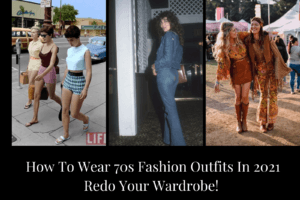 How to Wear 70s Fashion Outfits in 2021? Best Styling Tips