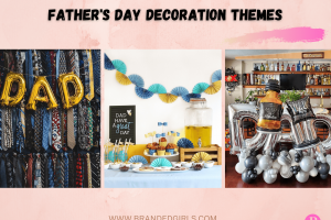 10 Fathers Day Decoration Themes For 2021 Best Décor Ideas