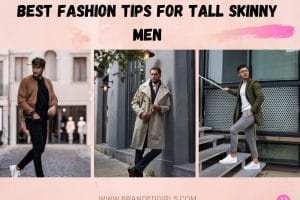 15 Expert Fashion Tips For Tall Skinny Men To Try